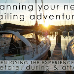 Planning Your Next Sailing Adventure: Enjoy the Experience Before, During & After
