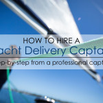 How to Hire a Yacht Delivery Captain: Step-by-Step from a Professional Captain