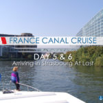 France Canal Cruise: Days 5 & 6 Arriving in Strasbourg At Last